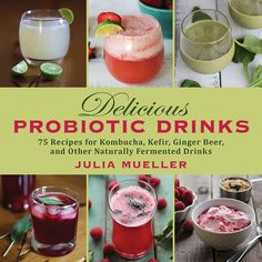 Delicious Probiotic Drinks: 75 Recipes for Kombucha, Kefir, Ginger Beer, and Other Naturally Fermented Drinks: Julia Mueller: 9781626363922: Amazon.com: Books