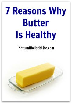 7 Reasons Why Butter Is Healthy >> Natural Holistic Life #butter #health #healthyfats