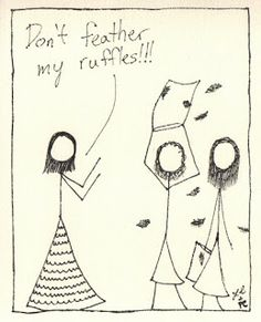 True Story: Don't Feather my Ruffles
