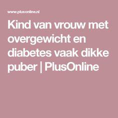 Kind van vrouw met overgewicht en diabetes vaak dikke puber | PlusOnline