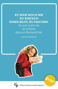 Es war noch nie so einfach einen Blog zu machen. Es war noch nie so schwer, dass er Bestand hat - Sabrina Waldbauer #zitat #marketing #spruch #quote
