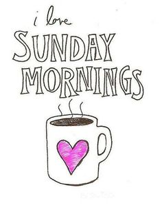 I love sunday mornings..