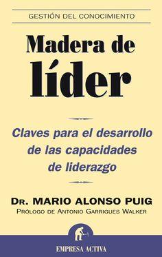 Resumen con las ideas principales del libro 'Madera de líder', de Mario Alonso Puig. Claves para el desarrollo de las capacidades de liderazgo. Ver aquí: http://www.leadersummaries.com/resumen/madera-de-lider