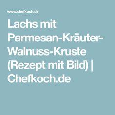 Lachs mit Parmesan-Kräuter-Walnuss-Kruste (Rezept mit Bild) | Chefkoch.de