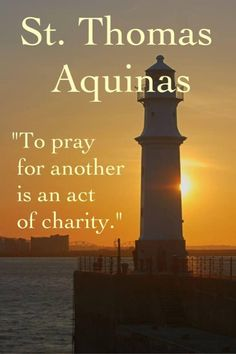 To pray for another is an act of charity. - St. Thomas Aquinas