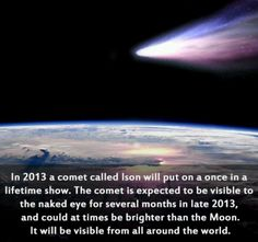 Ison comet We are actually suppose to see this next week :/
