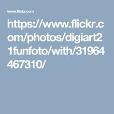 https://www.flickr.com/photos/digiart21funfoto/with/31964467310/