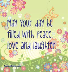 May your day be filled with peace, love & laughter Happy Day Quotes, Cute Good Morning Quotes, Good Morning Messages, Good Morning Greetings, Good Morning Good Night, Happy Day Images, Happy Good Night, Morning Images, Good Morning Wishes Friends