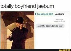 GOT7 JB hahahah A normal fangirl would let him in I on the other hand would of thrown cold water on him first then let him in