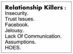 relationship Killers, the last one cracks me up lol Inspirational Quotes Pictures, Amazing Quotes, Great Quotes, Quotes To Live By, Funny Quotes, True Quotes, Lack Of Communication, Snitch, It Goes On