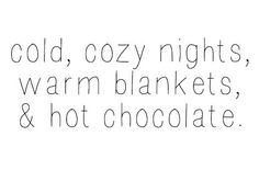 cold cozy nights warm blankets and hot chocolate