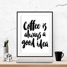 Coffee is always a good idea W A L L + A R T I N S T A N T // D I G I T A L // D O W N L O A D // No physical proof sent. Print from home and