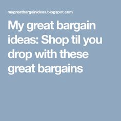 My great bargain ideas: Shop til you drop with these great bargains