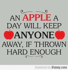 An Apple A Day Will Keep Anyone Away...