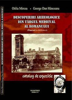 Descoperiri arheologice din târgul medieval al Romanului  (punctul La Bibliotecă) - Dr. Otilia Mircea, Dr. George Dan Hânceanu