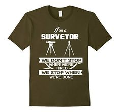Men's Surveyor gifts- surveyor just stop when done XL Oli... https://www.amazon.com/dp/B01LW4B4ES/ref=cm_sw_r_pi_dp_x_z67gyb3QJM3EV