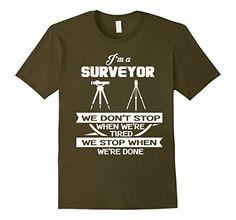 Men's Surveyor gifts- surveyor just stop when done XL Oli... https://www.amazon.com/dp/B01LW4B4ES/ref=cm_sw_r_pi_dp_x_z67gyb3QJM3EV