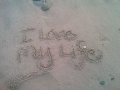 I love my life...(when I lived at the beach)