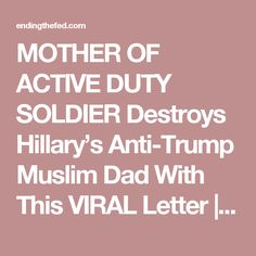 MOTHER OF ACTIVE DUTY SOLDIER Destroys Hillary's Anti-Trump Muslim Dad With This VIRAL Letter | EndingFed News Network