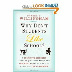 Look into this book. Why Don't Students Like School: A Cognitive Scientist Answers Questions About How the Mind Works and What It Means for the Classroom