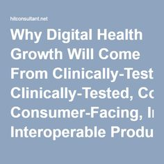 Why Digital Health Growth Will Come From Clinically-Tested, Consumer-Facing, Interoperable Products