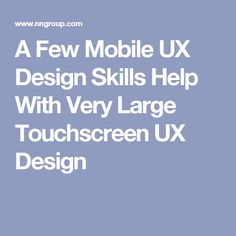 A Few Mobile UX Design Skills Help With Very Large Touchscreen UX Design