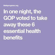 In one night, the GOP voted to take away these 6 essential health benefits
