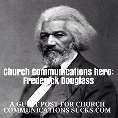A guest post on ChurchCommunicationsSucks.com on Frederick Douglass' iconic Independence Day speech and what it teaches us about church communications