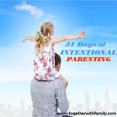 31 Days of Intentional Parenting! All 31 Days listed here! Great practical things you can do as a family!