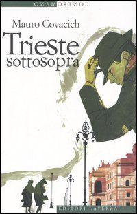Trieste sottosopra, Mauro Covacich