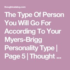The Type Of Person You Will Go For According To Your Myers-Brigg Personality Type   Page 5   Thought Catalog
