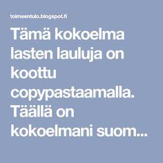 Tämä kokoelma lasten lauluja on koottu copypastaamalla. Täällä on kokoelmani suomalaisesta kulttuurista, joka on koottu usealla kuratointit...