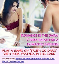 "Romance In The Dark: 7 Sexy Ideas For A Romantic Evening - Play A Game Of ""Truth Or Dare"" With Your Partner In The Dark"