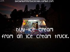 Summer Bucket list ~ we have one come through the neighborhood year round here in South GA.  =)