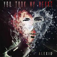 You Took My Heart - Single di Alexio