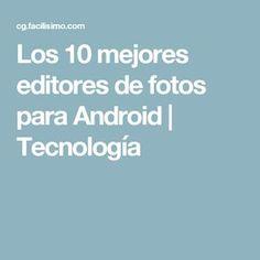 Los 10 mejores editores de fotos para Android   Tecnología