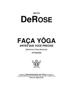 Mestre DeRose - SwáSthya Yôga - Faça Yôga Antes Que Você Precise 10a. Edição