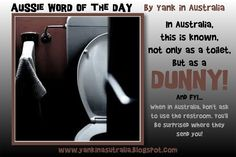 """AUSSIE WORD OF THE DAY In Australia, a toilet is also known as a """"Dunny"""" And FYI...never ask for the restroom. You'll be surprised where they direct you! #YANKINAUSTRALIA #aussielingo #Aussie #Australia #Australian #travel www.yankinaustralia.blogspot.com Aussie Australia, As You Like, My Love, Australia Living, Word Of The Day, New Words, Story Of My Life, Animal Kingdom, Toilet"""
