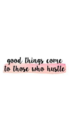 Good things come to those who hustle | Goal Getting | motivation