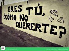 Eres tú  ¿Como no quererte? #AcciónPoéticaSantarosa #muros
