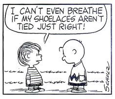 I can't even breathe if my shoelaces aren't tied just right! - scanned from the Chip Kidd assembled Peanuts: The Art of Charles M. Schulz :: Pantheon Books :: 2001