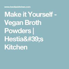Make it Yourself - Vegan Broth Powders | Hestia's Kitchen