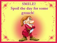 Smile! Spoil The Day For Some Grouch! life quotes smile life smile quotes life quotes and sayings life inspiring quotes life image quotes