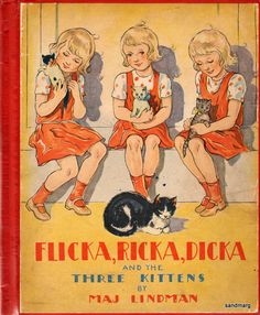 """""""Flick Ricka Dicka and the Three Kittens"""" by Maj Lindman,1945 - book cover Loved these books in translation as a child."""