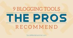 9 Blogging Tools The Pros Recommend - Social Media Examiiner