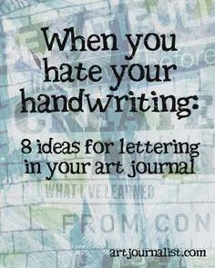 Think you have horrible handwriting? So do I! Here are 8 ideas to help you add letters and words to your art journal pages - even when your handwriting is terrible!