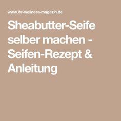 Sheabutter-Seife selber machen - Seifen-Rezept & Anleitung