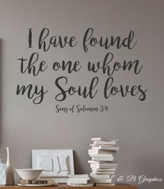 I have found the one whom my soul loves- Song of Solomon 3:4 - Vinyl Wall Decal -Bedroom Decor Lettering Decor- Scripture- Love Quotes by landbgraphics on Etsy https://www.etsy.com/listing/384746776/i-have-found-the-one-whom-my-soul-loves