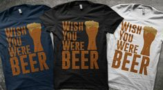 I wish you were beer  t shirt Qwertee : Limited Edition Cheap Daily T Shirts