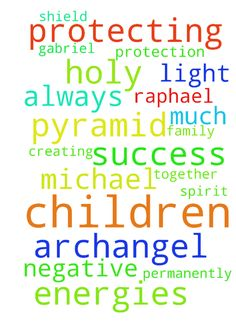 prayer for my children -   �Dear God,    �    I pray for success for my children and much protection. I pray for archangel michael, Raphael AND GABRIEL� together with holy spirit to be with my family permanently. Always protecting them and creating a pyramid of light to shield them from negative energies.   Posted at: https://prayerrequest.com/t/k2u #pray #prayer #request #prayerrequest